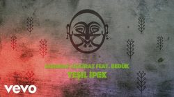 Sabahat Akkiraz ft. Bedük – Yeşil İpek Bükeyim