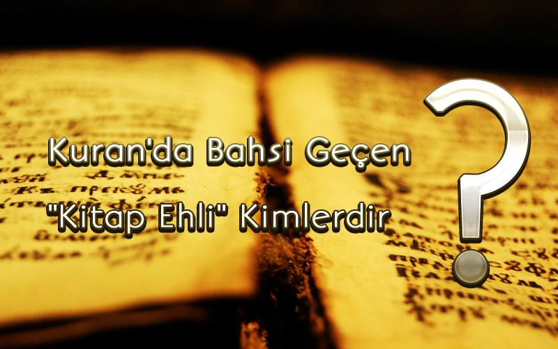 """Kuran'da bahsi geçen """"Kitap ehli"""" kimlerdir?"""